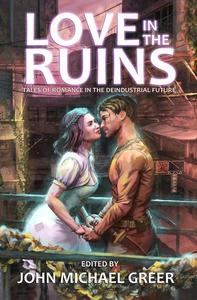 Love in the Ruins: Tales of Romance in the Deindustrial Future