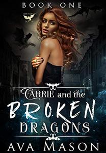 Carrie and the Broken Dragons: A Dark, Paranormal Reverse Harem