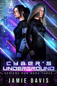 Cyber's Underground: Sapiens Run Dystopian Future Series Book 3