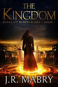 The Kingdom: A Gripping Urban Fantasy: Berkeley Blackfriars Book One