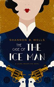 The Case of the Ice Man: A Laurel Private Eye Novel
