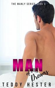 Man of My Dreams: A Steamy Contemporary Tortured-Hero Romance
