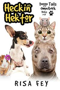 Heckin' Hektor: Doggo Tails Omnibork, Borks 1-8