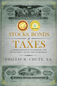 Stocks, Bonds & Taxes: A Comprehensive Handbook and Investment Guide for Everybody