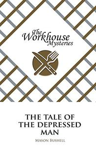 The Workhouse Mysteries: The Tale of the Depressed Man