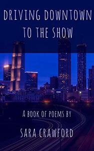Driving Downtown to the Show: A Book of Poems
