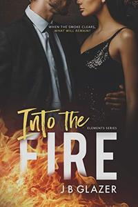 Into the Fire (The Elements Book 1): A Millionaire Romance
