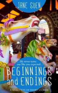 Beginnings and Endings: A Selection of Short Stories