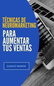 Técnicas de neuromarketing para aumentar tus ventas