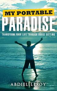 My Portable Paradise: Transform Your Life Through House Sitting