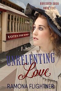 Unrelenting Love: Banished Saga, Book 5