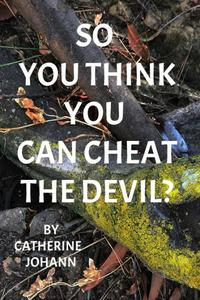 So you think you can cheat the Devil?