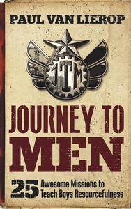 Journey to Men: 25 Awesome Missions to Teach Boys Resourcefulness