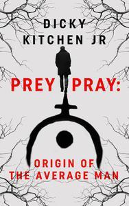 Prey/Pray: Origin of The Average Man