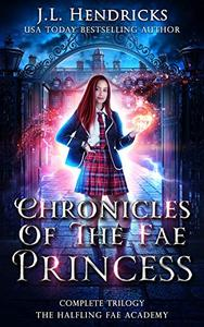 Chronicles of the Fae Princess: The Halfling Fae Academy: Complete Trilogy