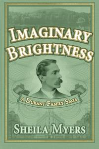Imaginary Brightness: a Durant Family Saga - A Novel