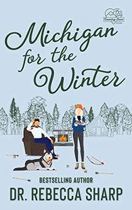 Michigan for the Winter: A Snowed-In Romantic Comedy