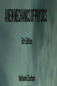 A New Mechanics of Physics - 6th edition