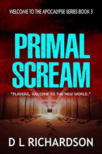 Welcome to the Apocalypse - Primal Scream (Book 3): A sci-fi adventure story