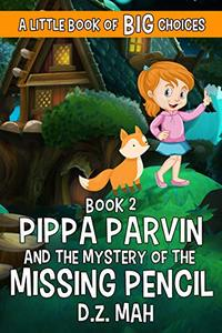 Pippa Parvin and the Mystery of the Missing Pencil: A Little Book of BIG Choices