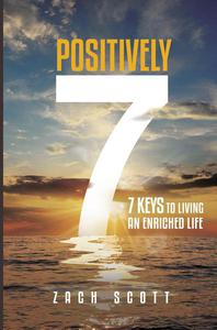 Positively 7 7 Keys to Living an Enriched Life talks about how to be inspired, motivated and uplifted to live a better life.