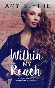 Within My Reach: A Sapphic retelling of Jane Austen's Persuasion