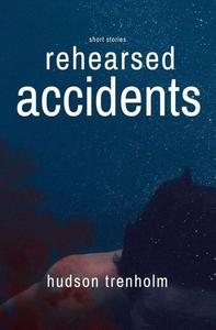Rehearsed Accidents