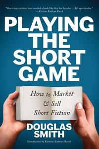 Playing the Short Game: How to Market & Sell Short Fiction