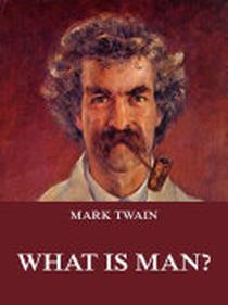 What Is Man?: eBook Edition