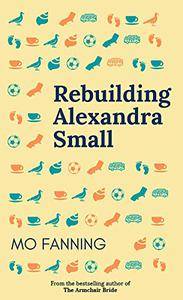 Rebuilding Alexandra Small: The beach read romcom of 2021: heart tugging and laugh-out-loud funny