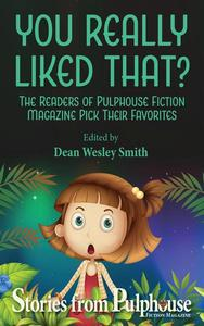 You Really Liked That?: Stories from Pulphouse Magazine