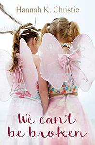 We Can't Be Broken: A heartwarming story about love and family