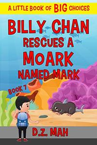 Billy Chan Rescues a Moark Named Mark: A Little Book of BIG Choices