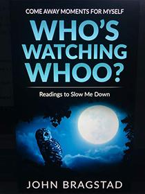 Who's Watching Whoo? Readings to Slow Me Down: Come Away Moments for Myself