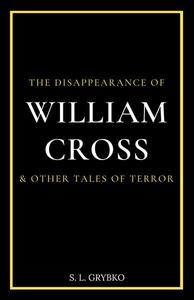 The Disappearance of William Cross & Other Tales of Terror