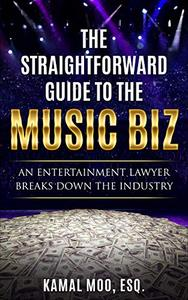 The Straightforward Guide to the Music Biz: An Entertainment Lawyer Breaks Down the Industry