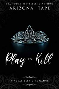 Play To Kill: A Royal Lesfic Romance