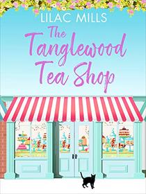 The Tanglewood Tea Shop: A laugh out loud romantic comedy of new starts and finding home