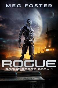 Rogue (Rogue Robot Book 1)