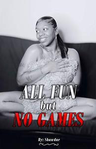 All Fun but No Games