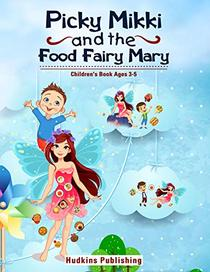 Picky Mikki and the Food Fairy Mary: Children's Book Ages 3-5