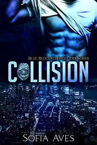 Collision: Blue Blooded Brothers Series Book 1