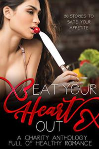 Eat Your Heart Out: A Romance Charity Anthology