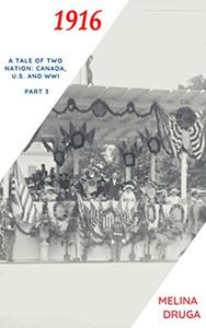 1916: A Tale of Two Nations: Canada, U.S. and WW1 part 3