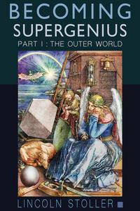 Becoming Supergenius, Part I: The Outer World