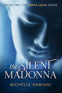 The Silent Madonna: Book Two of the Santa Lucia Series