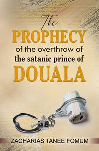 The Prophecy of The Overthrow of The Satanic Prince of Douala