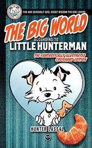 The Big World According to Little Hunterman: Fun and Seriously Cool Doggy Wisdom for Dog Lovers