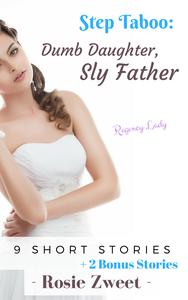 Step Taboo: Dumb Daughter, Sly Father (9 short stories + 2 Bonus)