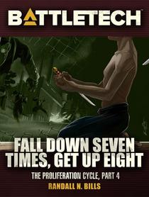 BattleTech: Fall Down Seven Times, Get Up Eight (Proliferation Cycle #4)